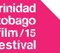 Are you a Film Maker? Call for Submissions for the Trinidad+Tobago Film Festival 2015